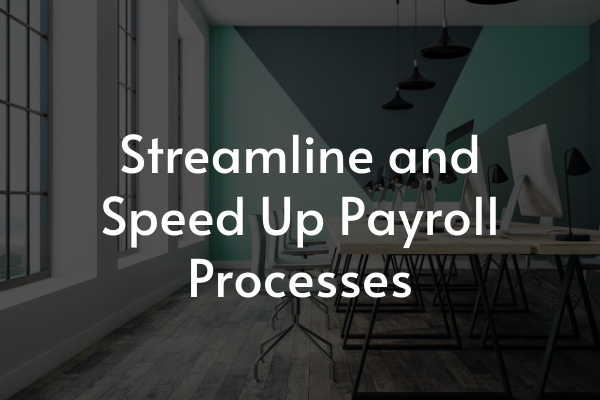 Streamline and Speed Up Payroll Processes