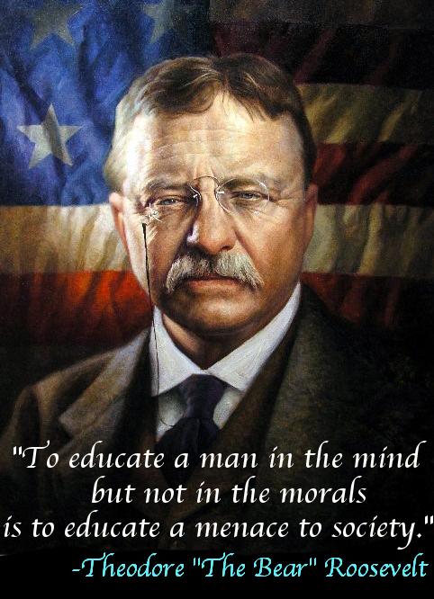 Teddy Roosevelt educate morals