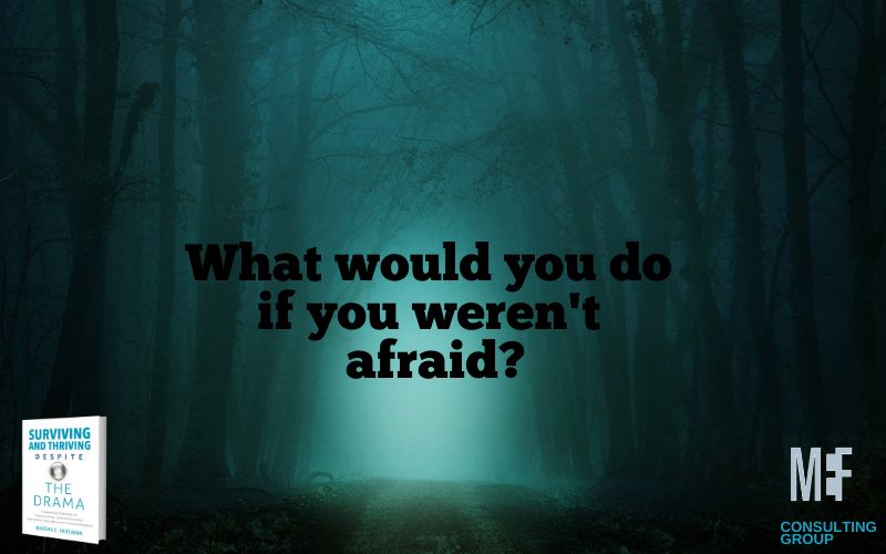 What would you do if you weren't afraid? Marsha Friedman