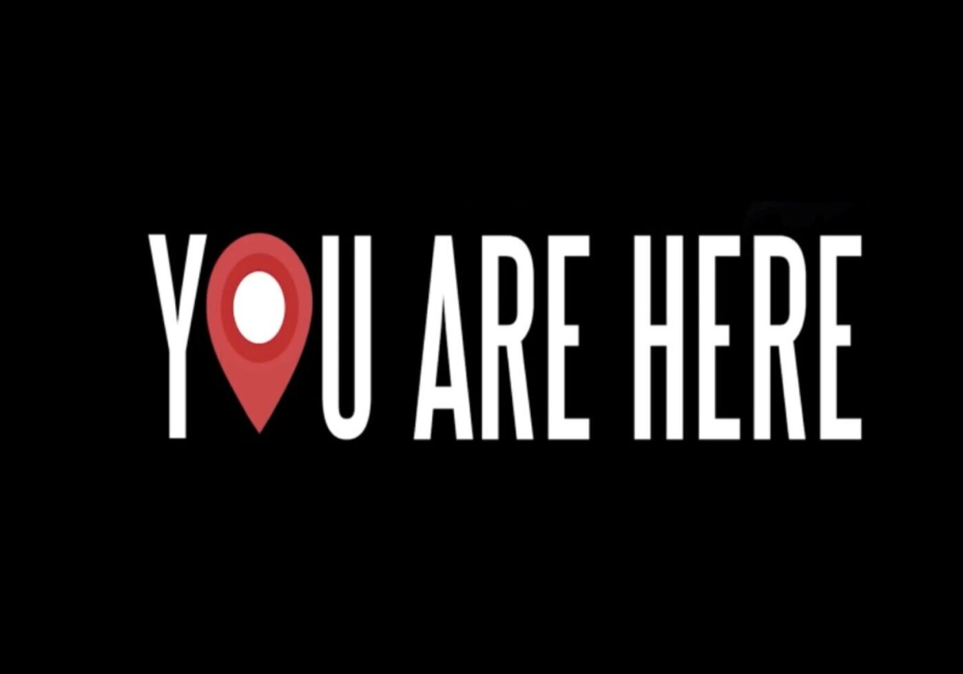 YOU R HERE