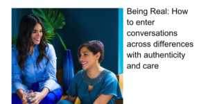 Being Real: How to enter conversations across differences with authenticity and care