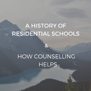 A History of Residential Schools and How Counselling Helps