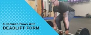 The 5 Most Common Flaws With Deadlift Form
