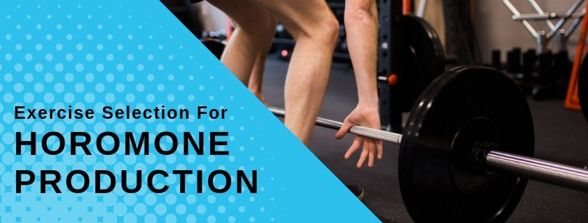 Exercise selection for horomone production
