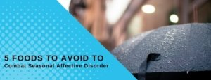 5 Foods to Avoid to Combat Seasonal Affective Disorder