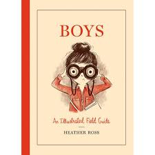 when you daughter starts noticing boys boys an illustrated field guide