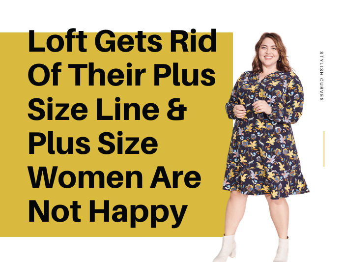 Loft Gets Rid Of Their Plus Size Line & Plus Size Women Are Angry About It
