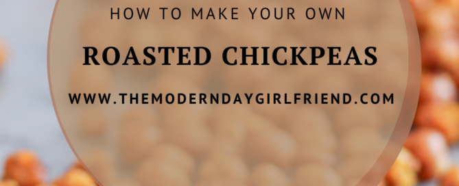 how to make your own roasted chickpeas the modern day girlfriend