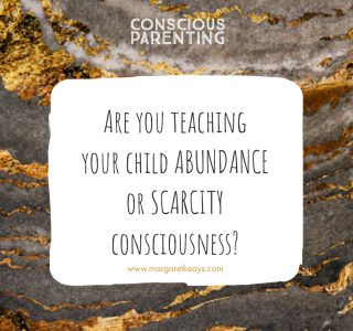 Are you teaching your child abundance or scarcity consciousness?