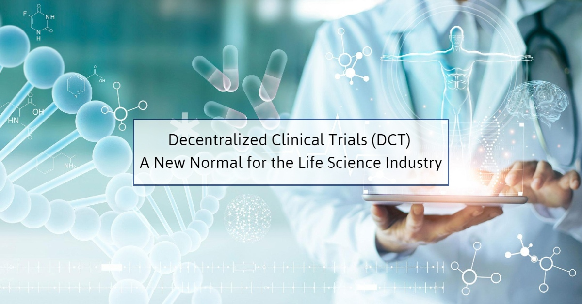 Decentralized Clinical Trials (DCT) A New Normal for the Life Science Industry
