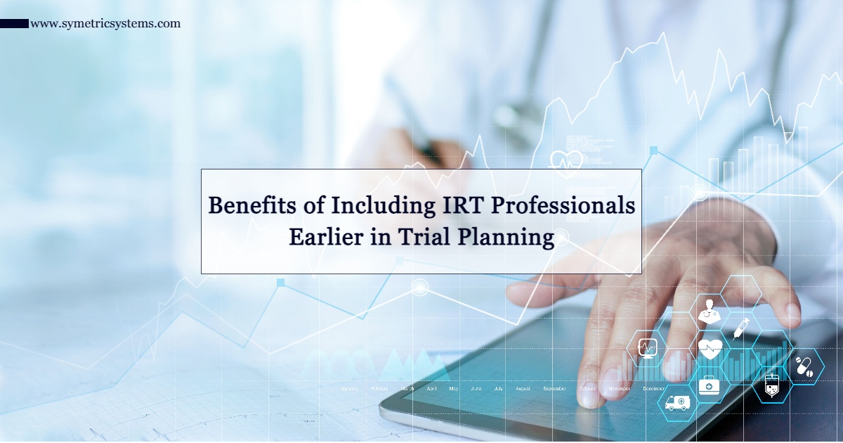 Benefits of Including IRT Professionals Earlier in Trial Planning
