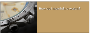 How to maintain a watch