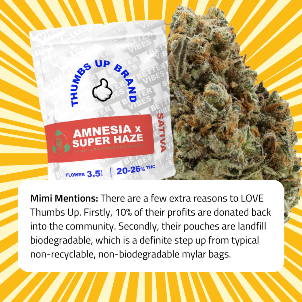 Mimi Mentions: There are a few extra reasons to LOVE Thumbs Up. Firstly, 10% of their profits are donated back into the community. Secondly, their pouches are landfill biodegradable, which is a definite step up from typical non-recyclable, non-biodegradable mylar bags.