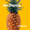 Ounce = 28g = Small Pineapple