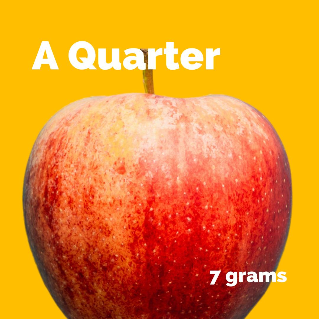 Quarter = 7g weed = Large apple