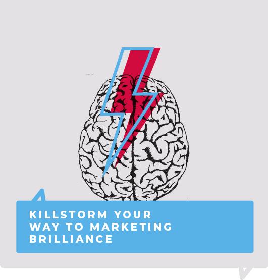 Killstorm your way to marketing brilliance