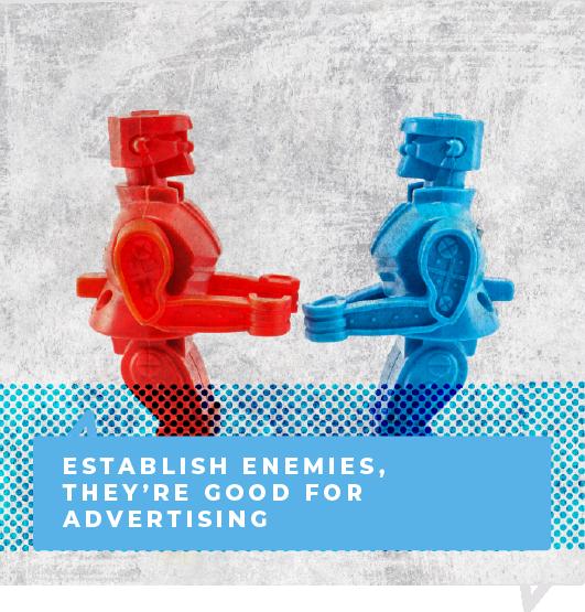 Establish enemies, they're good for advertising