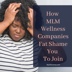 No Sis, You Can't Fat Shame People Into Joining Your MLM