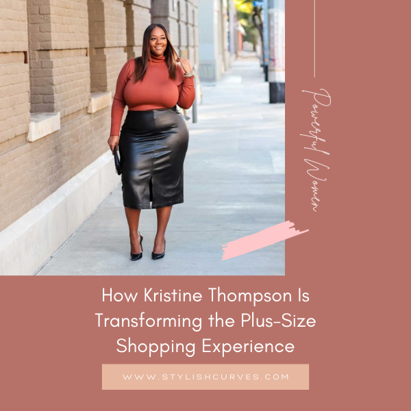 How Kristine Thompson Is Transforming The Plus-Size Shopping Experience