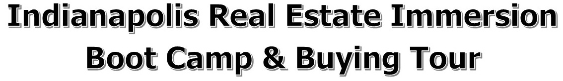Indianapolis Real Estate Immersion Boot Camp & Buying Tour