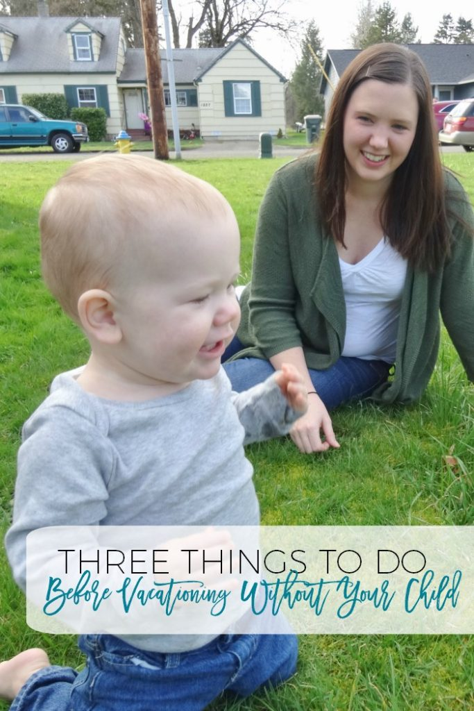 Are you planning on taking a trip without your child in the near future? There are things you need to make sure you do ahead of time! Don't go on vacation before reading this!