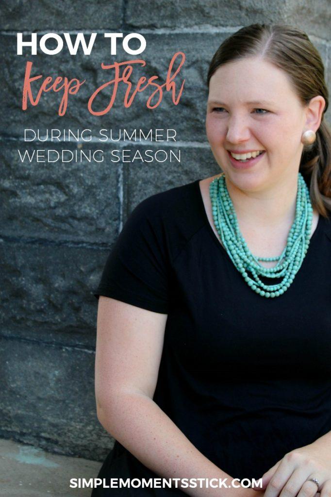 You can definitely stay fresh during the summer wedding season!