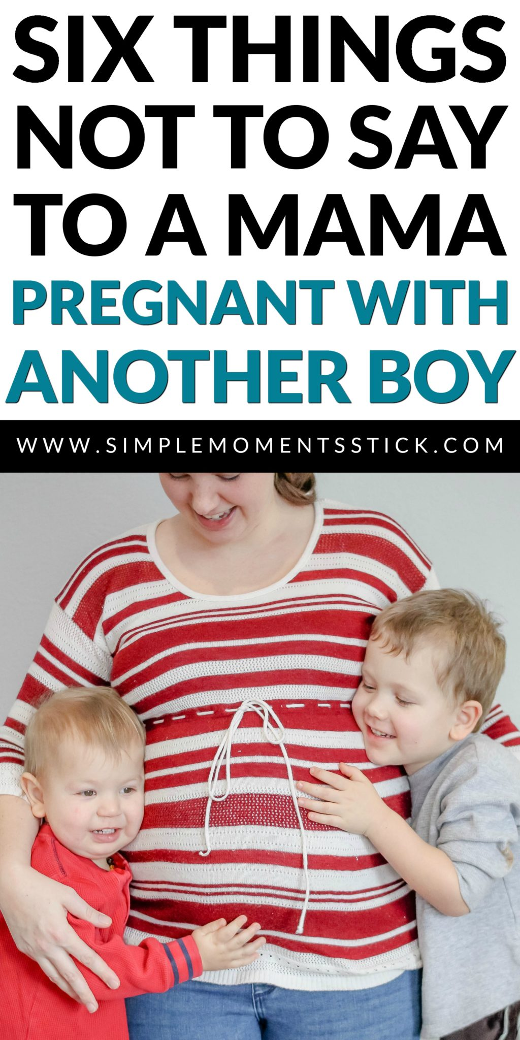 """Do you know a mama expecting another baby boy? If she's like me and is pregnant with her third boy, I'm sure she's heard all sorts of well meant """"words of wisdom"""" that are probably doing more harm than good. Here are six things not to say to her and two things that you should be saying! Remember, there are tons of benefits of an all boy family!"""