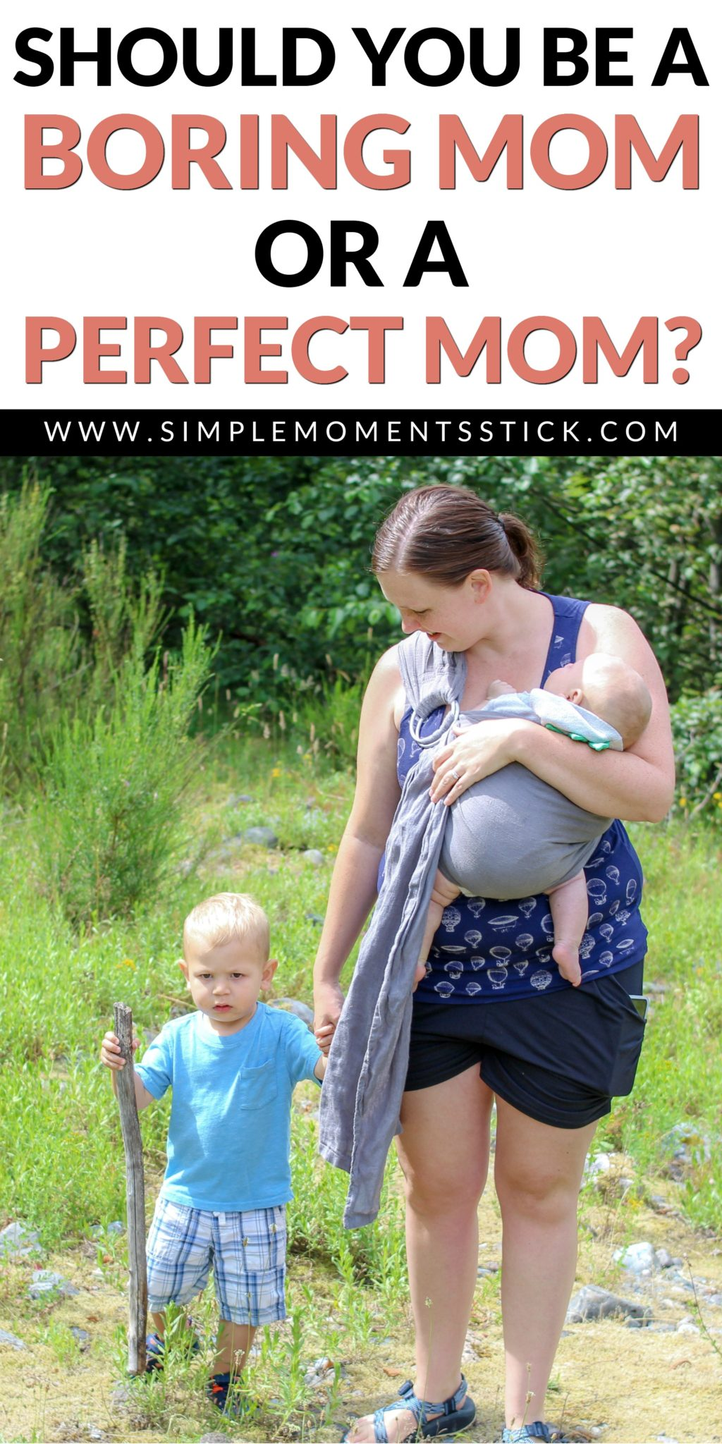 Woman holding toddler's hand and carrying a baby. Toddler is carrying a large walking stick and greenery is in the background. Text says - Should You be a Boring Mom or a Perfect Mom?