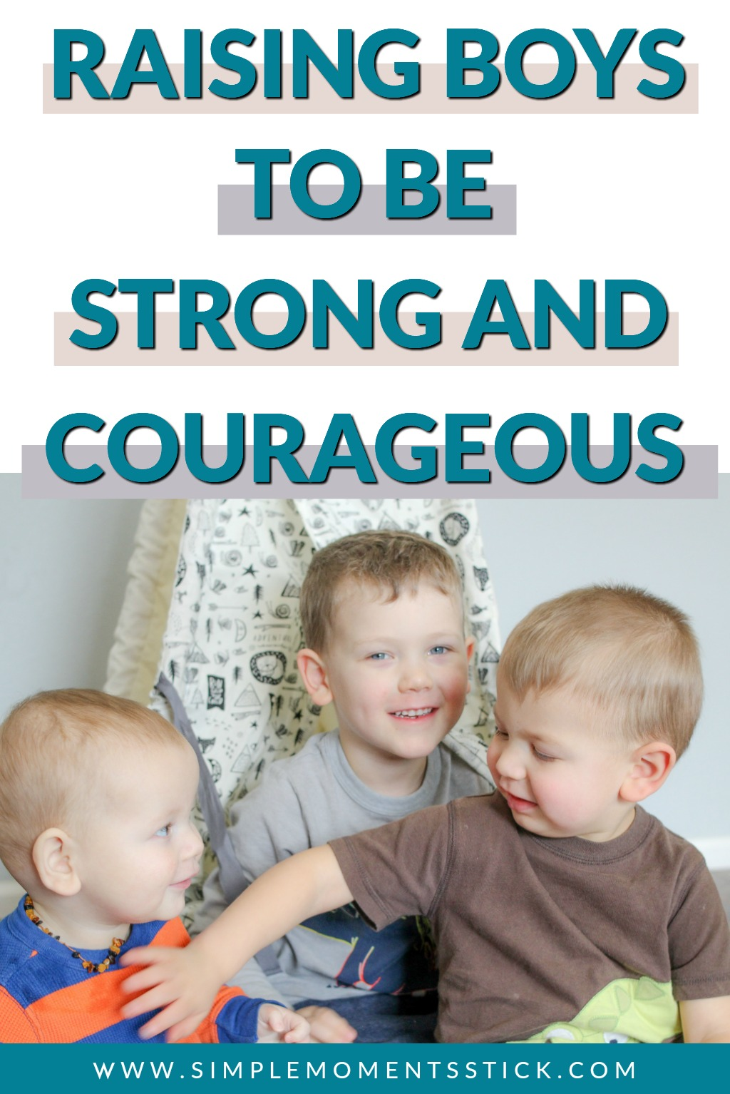 Raising strong and courageous boys. How to raise strong and courageous kids.