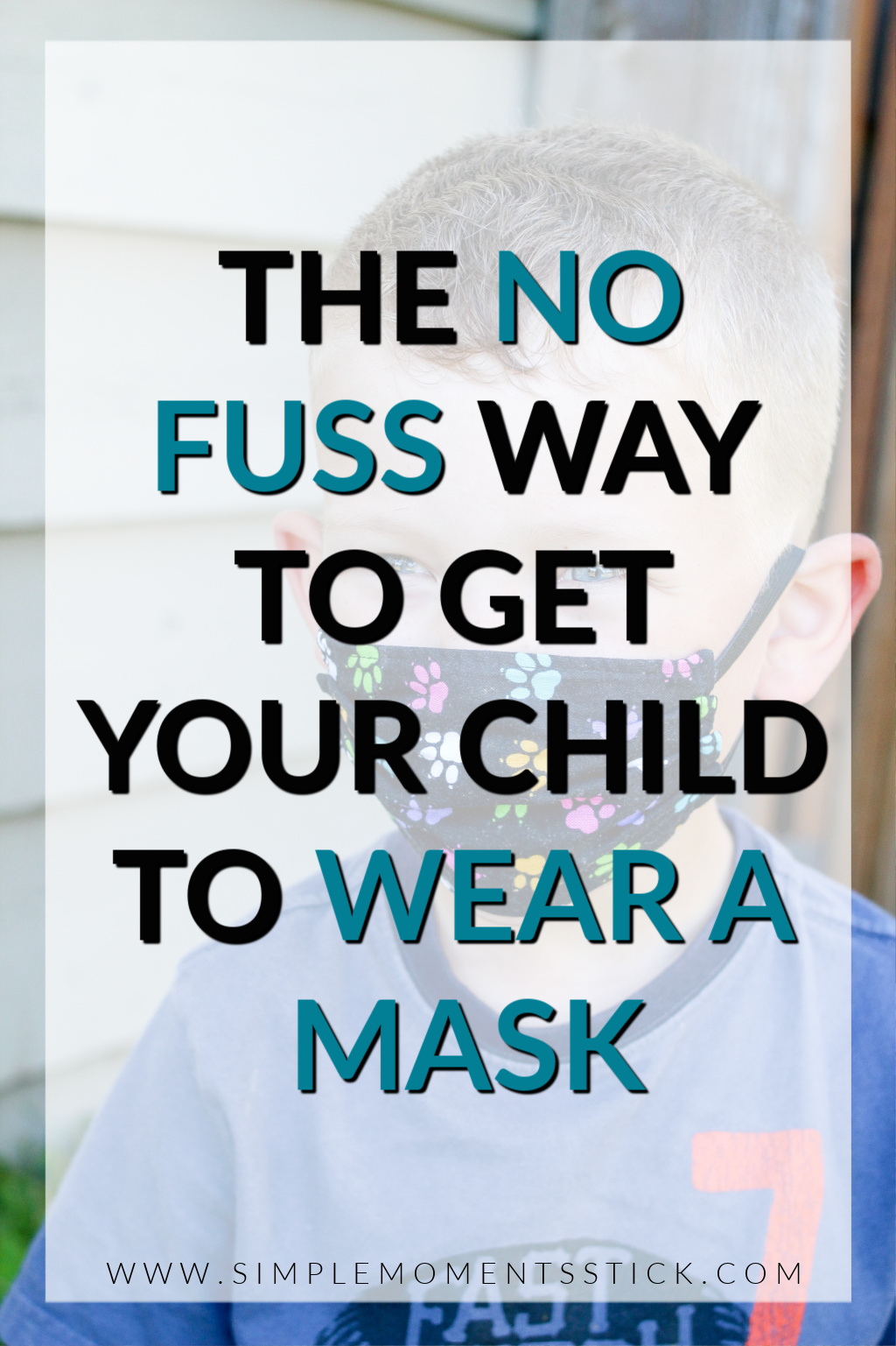 How do I get my child to wear a mask. Children mask wearing. Child mask
