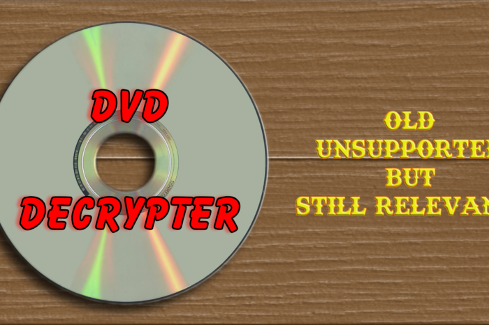 DVD Decrypter – Old, Unsupported but still relevant!