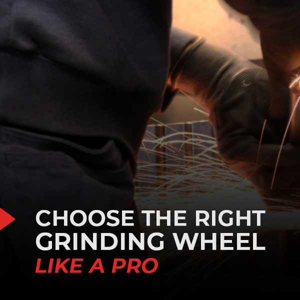 Choose the Right Grinding Wheel Like A Pro