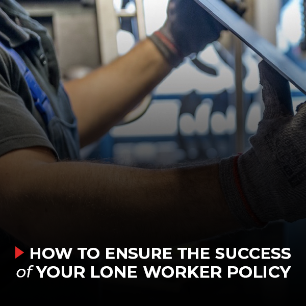 How to Ensure the Success of Your Lone Worker Policy