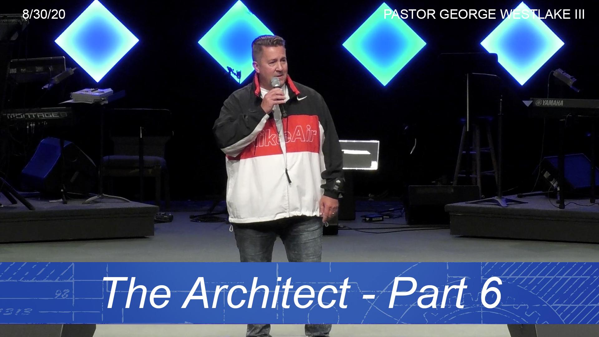 Sunday 8/30/20   The Architect – Part 6