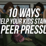 10 Ways To Help Your Kids Stand Up To Peer Pressure