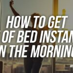 How To Get Out Of Bed Instantly In the Morning