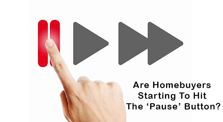 Are Homebuyers Starting To Hit The 'Pause' Button?