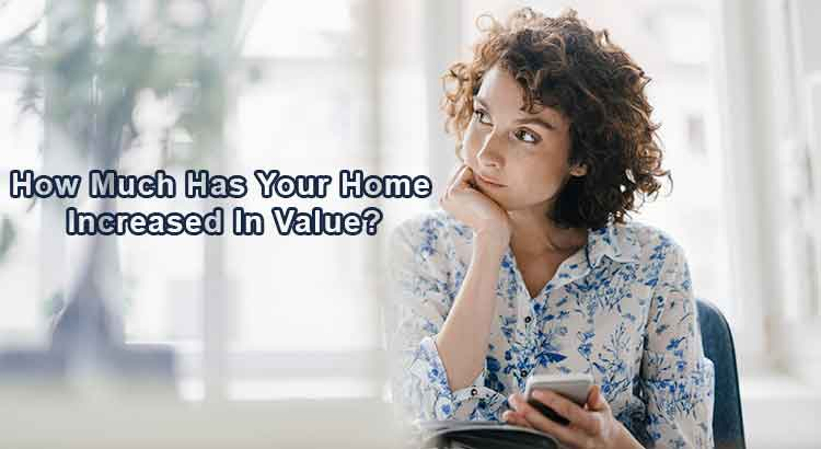 How Much Has Your Home Increased In Value?