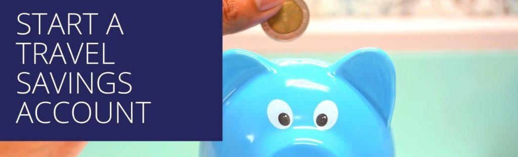 start a travel savings account