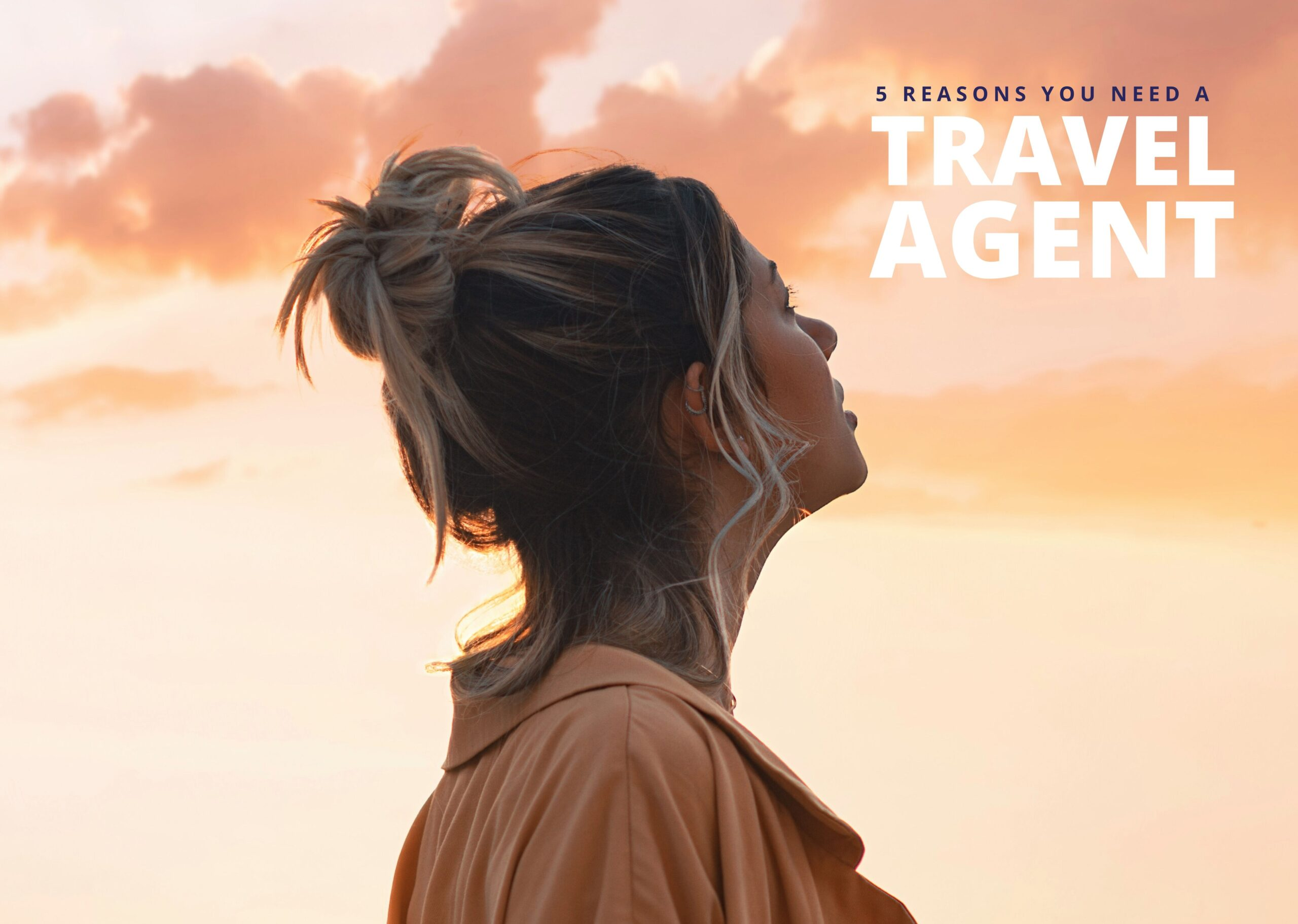 5 reasons you need a travel agent