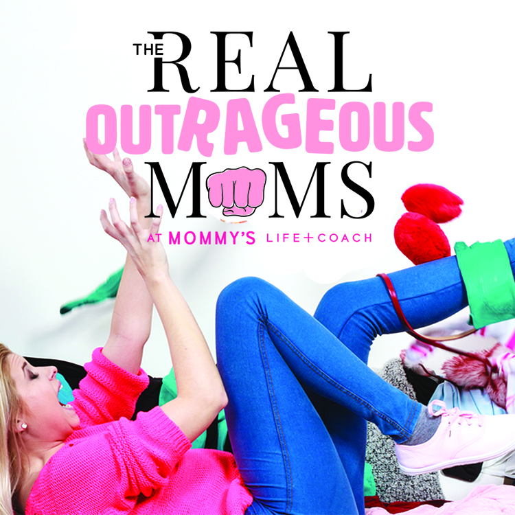 The Real Outrageous Moms Group at Mommy's Life Coach