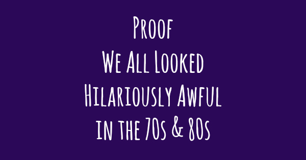 Proof We All Looked Hilariously Awful in the 70s and 80s by Kim Bongiorno and Friends