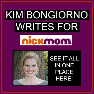 Kim Bongiorno writes for NickMom
