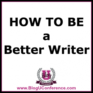 how to be a better writer via BlogU conference 2014