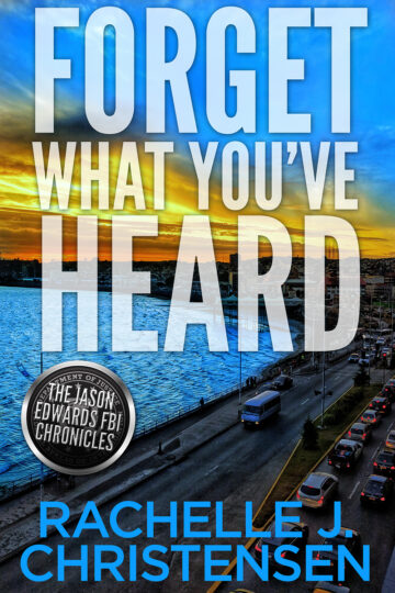 Forget What You've Heard (The Jason Edwards FBI Chronicles, Book 1)