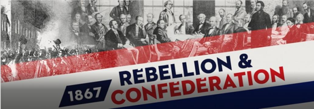 1867 – Rebellion and Confederation