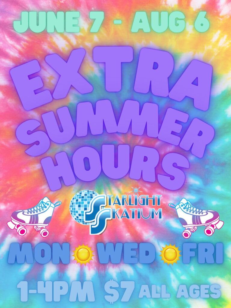 """Colorful tie-dye text that says """"June 7 through August 6, Extra Summer Hours"""", Monday, Wednesday, Friday, 1 to 4 pm, $7 all ages at Starlight Skatium"""
