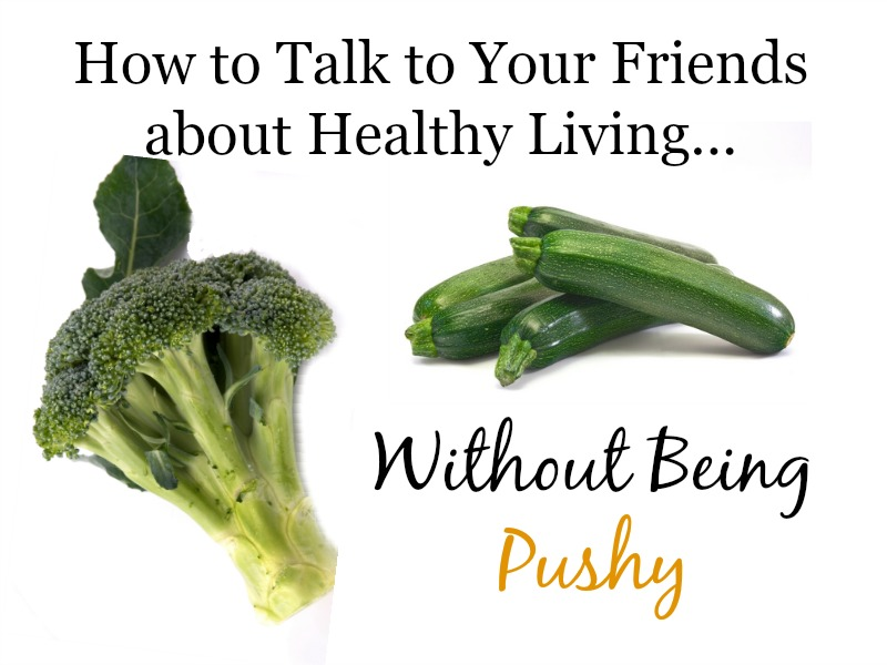 how to talk to you friends about healthy living without being pushy