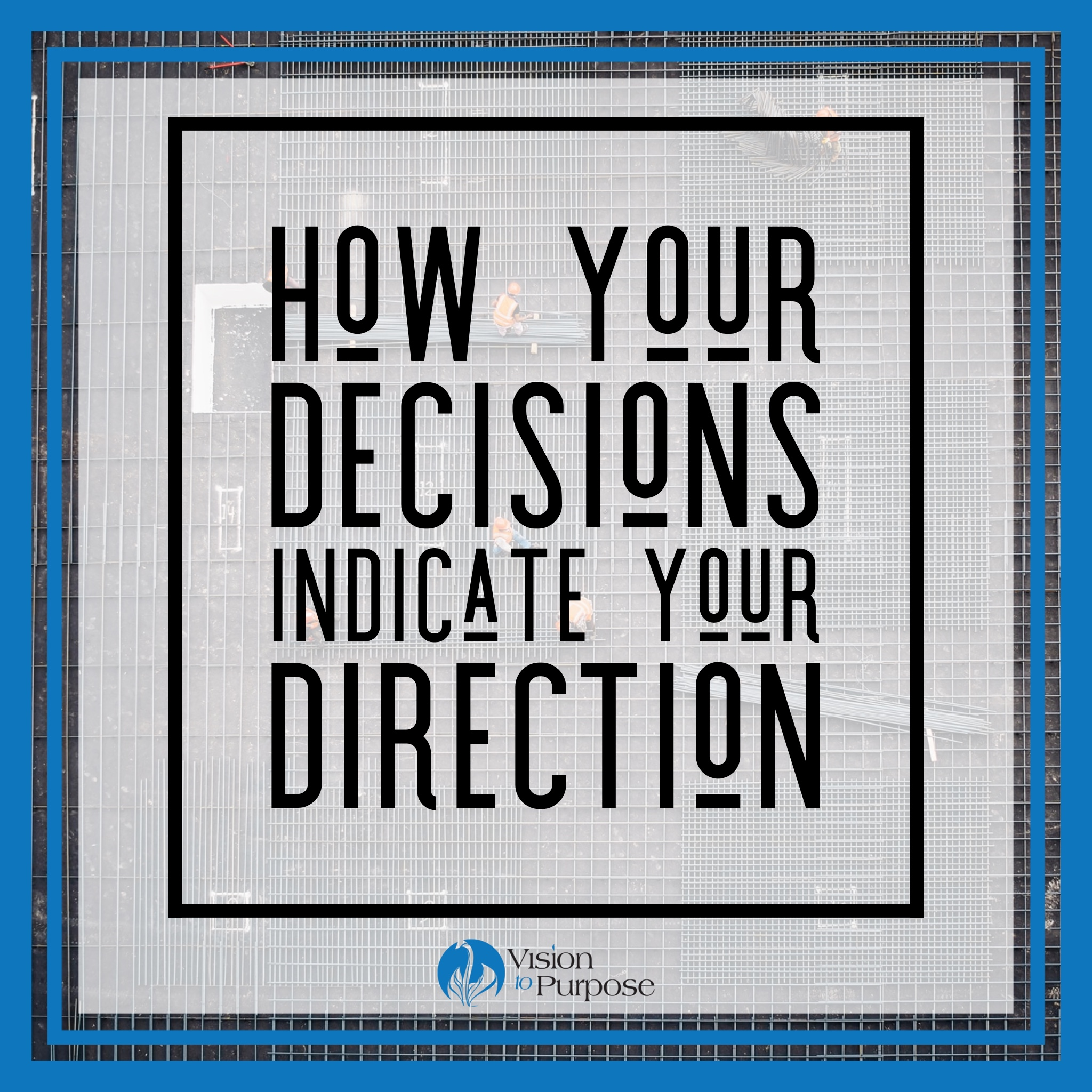 Decisions equal Direction