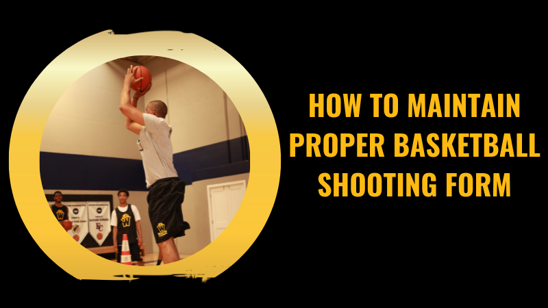 How to Maintain Proper Basketball Shooting Form